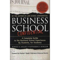 Business School Confidential: A Complete Guide to the Business School Experience: By Students, for Students by Professor Robert H Miller, 9780312300869