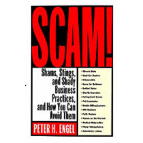 Scam!: Shams, Stings, and Shady Business Practices, and How You Can Avoid Them by Peter H Engel, 9780312304737