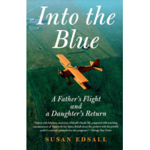 Into the Blue: A Father's Flight and a Daughter's Return by Susan Edsall, 9780312321420