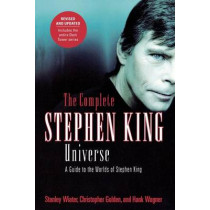 The Complete Stephen King Universe: A Guide to the Worlds of Stephen King by Stanley Wiater, 9780312324902