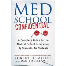 Med School Confidential: A Complete Guide to the Medical School Experience: By Students, for Students by Robert H Miller, 9780312330088