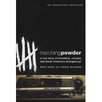 Marching Powder: A True Story of Friendship, Cocaine, and South America's Strangest Jail by Rusty Young, 9780312330347