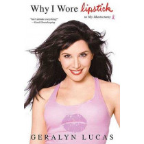 Why I Wore Lipstick: To My Mastectomy by Geralyn Lucas, 9780312334468