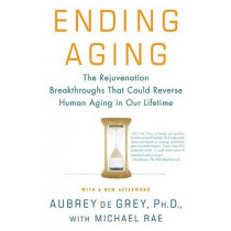 Ending Aging: The Rejuvenation Breakthroughs That Could Reverse Human Aging in Our Lifetime by Aubrey de Grey, 9780312367077