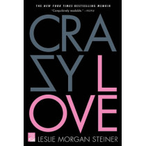 Crazy Love by Leslie Morgan Steiner, 9780312377465