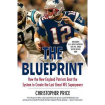 The Blueprint: How the New England Patriots Beat the System to Create the Last Great NFL Superpower by Christopher Dr Price, 9780312384852