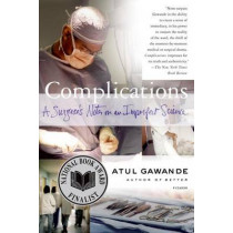 Complications: A Surgeon's Notes on an Imperfect Science by Atul Gawande, 9780312421700