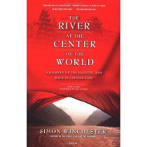 The River at the Center of the World: A Journey Up the Yangtze, and Back in Chinese Time by Author and Historian Simon Winchester, 9780312423377