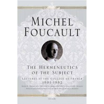 The Hermeneutics of the Subject: Lectures at the College de France 1981--1982 by Michel Foucault, 9780312425708