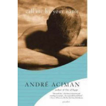 Call Me by Your Name by Andre Aciman, 9780312426781