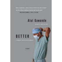 Better: A Surgeon's Notes on Performance by Atul Gawande, 9780312427658