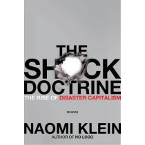 The Shock Doctrine: The Rise of Disaster Capitalism by Naomi Klein, 9780312427993
