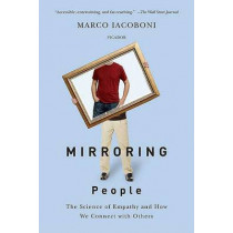 Mirroring People: The Science of Empathy and How We Connect with Others by Marco Iacoboni, 9780312428389