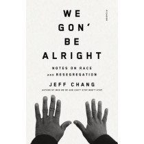 We Gon' Be Alright: Notes on Race and Resegregation by Jeff Chang, 9780312429485
