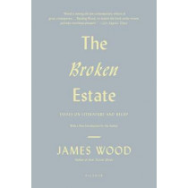 The Broken Estate by James Wood, 9780312429560