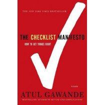 The Checklist Manifesto: How to Get Things Right by Atul Gawande, 9780312430009