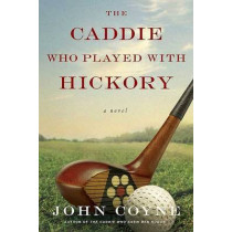 The Caddie Who Played with Hickory by John Coyne, 9780312560911