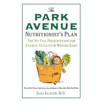 The Park Avenue Nutritionist's Plan: The No-Fail Prescription for Energy, Vitality & Weight Loss by Dr Jana Klauer, 9780312563431