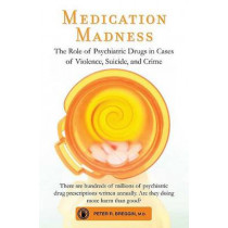 Medication Madness: The Role of Psychiatric Drugs in Cases of Violence, Suicide, and Crime by Peter R Breggin, 9780312565503