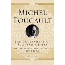 The Government of Self and Others: Lectures at the College de France, 1982-1983 by Michel Foucault, 9780312572921