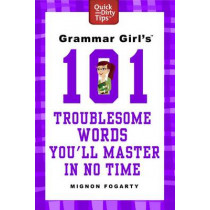 Grammar Girl's 101 Troublesome Words You'll Master in No Time (Quick and Dirty Tips) by FOGARTY, MIGNON, 9780312573478