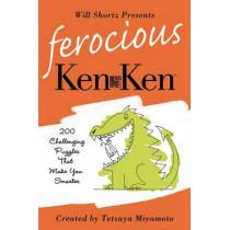 Will Shortz Presents Ferocious KenKen: 200 Challenging Logic Puzzles That Make You Smarter by Will Shortz, 9780312595616