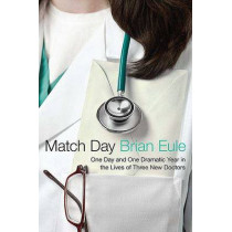 Match Day: One Day and One Dramatic Year in the Lives of Three New Doctors by Agent Brian Eule, 9780312602949