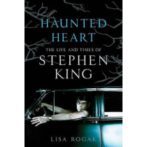 Haunted Heart: The Life and Times of Stephen King by Lisa Rogak, 9780312603502