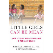 Little Girls Can be Mean: Four Steps to Bully-Proof Girls in the Early Grades by Michelle Anthony, 9780312615529