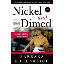 Nickel and Dimed: On (Not) Getting by in America by Barbara Ehrenreich, 9780312626686