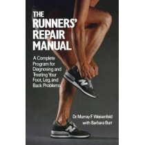 The Runners' Repair Manual: A Complete Program for Diagnosing and Treating Your Foot, Leg and Back Problems by Murray F. Weisenfeld, 9780312695972