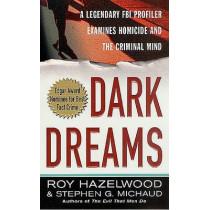 Dark Dreams: A Legendary FBI Profiler Examines Homicide and the Criminal Mind by Roy Hazelwood, 9780312980115