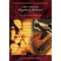 Latin American Mystery Writers: An A-to-Z Guide by Darrell B. Lockhart, 9780313305542