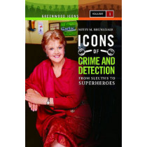 Icons of Mystery and Crime Detection [2 volumes]: From Sleuths to Superheroes by Mitzi M. Brunsdale, 9780313345302