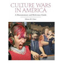 Culture Wars in America: A Documentary and Reference Guide by Glenn H. Utter, 9780313350382