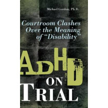 ADHD on Trial: Courtroom Clashes over the Meaning of Disability by Michael Gordon, 9780313360152