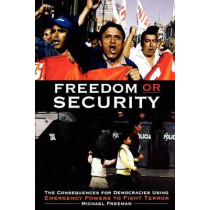 Freedom or Security: The Consequences for Democracies Using Emergency Powers to Fight Terror by Michael Freeman, 9780313361395