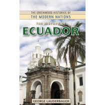 The History of Ecuador by George Lauderbaugh, 9780313362507