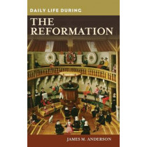Daily Life during the Reformation by James M. Anderson, 9780313363221