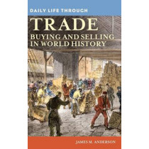 Daily Life through Trade: Buying and Selling in World History by James M. Anderson, 9780313363245
