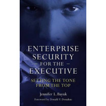 Enterprise Security for the Executive: Setting the Tone from the Top by Jennifer L. Bayuk, 9780313376603