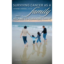 Surviving Cancer as a Family and Helping Co-Survivors Thrive by Catherine A. Marshall, 9780313378942