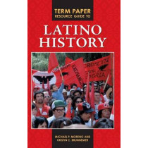 Term Paper Resource Guide to Latino History by Michael P. Moreno, 9780313379321