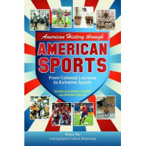 American History through American Sports [3 volumes]: From Colonial Lacrosse to Extreme Sports by Bob Batchelor, 9780313379888