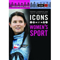 Icons of Women's Sport [2 volumes] by Kelly Boyer Sagert, 9780313385483