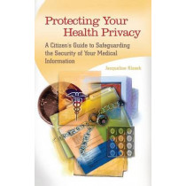 Protecting Your Health Privacy: A Citizen's Guide to Safeguarding the Security of Your Medical Information by Jacqueline Klosek, 9780313387173