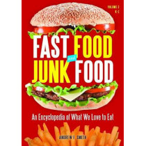 Fast Food and Junk Food [2 volumes]: An Encyclopedia of What We Love to Eat by Andrew F. Smith, 9780313393938