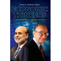 Economic Thinkers: A Biographical Encyclopedia by David A. Dieterle, 9780313397462