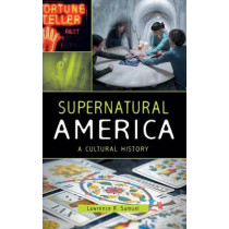 Supernatural America: A Cultural History by Lawrence R. Samuel, 9780313398995