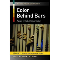 Color behind Bars [2 volumes]: Racism in the U.S. Prison System by Scott William Bowman, 9780313399039